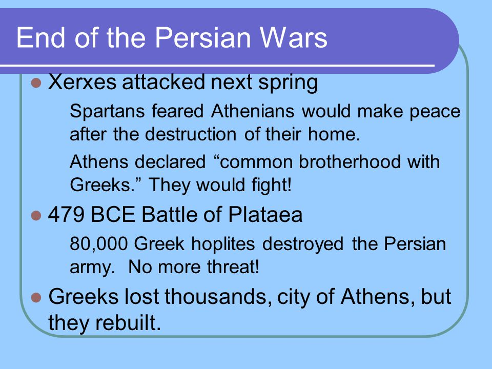 End of the Persian Wars Xerxes attacked next spring