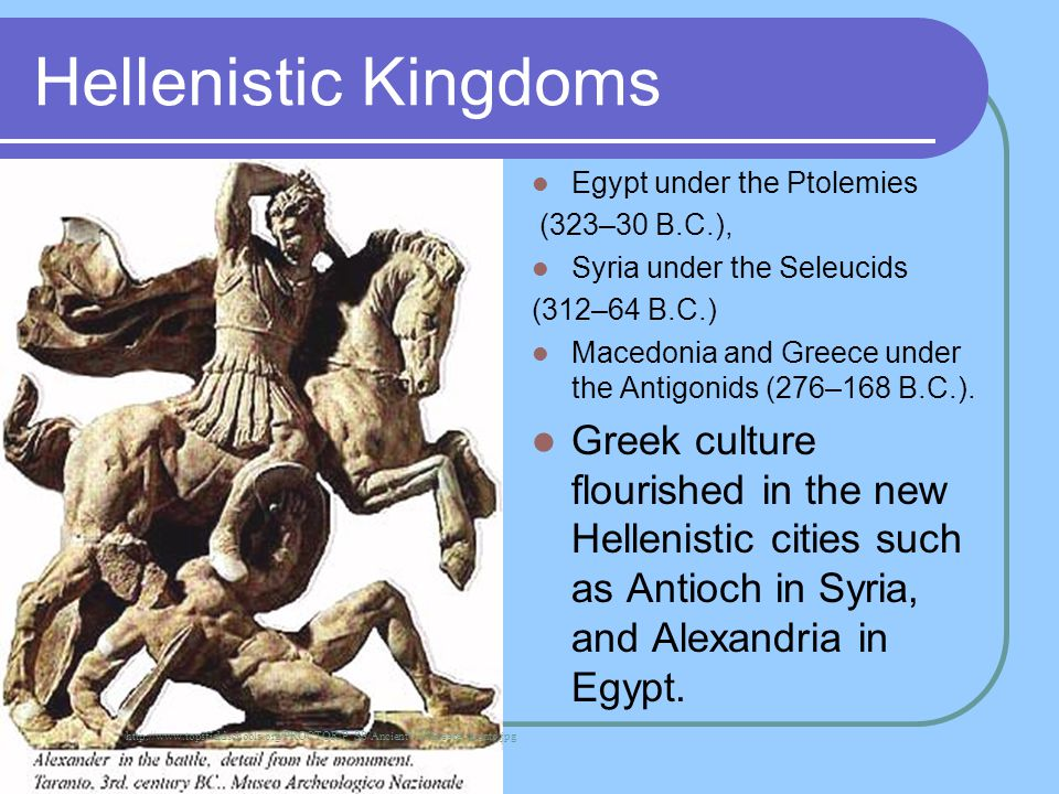 Hellenistic Kingdoms Egypt under the Ptolemies. (323–30 B.C.), Syria under the Seleucids. (312–64 B.C.)