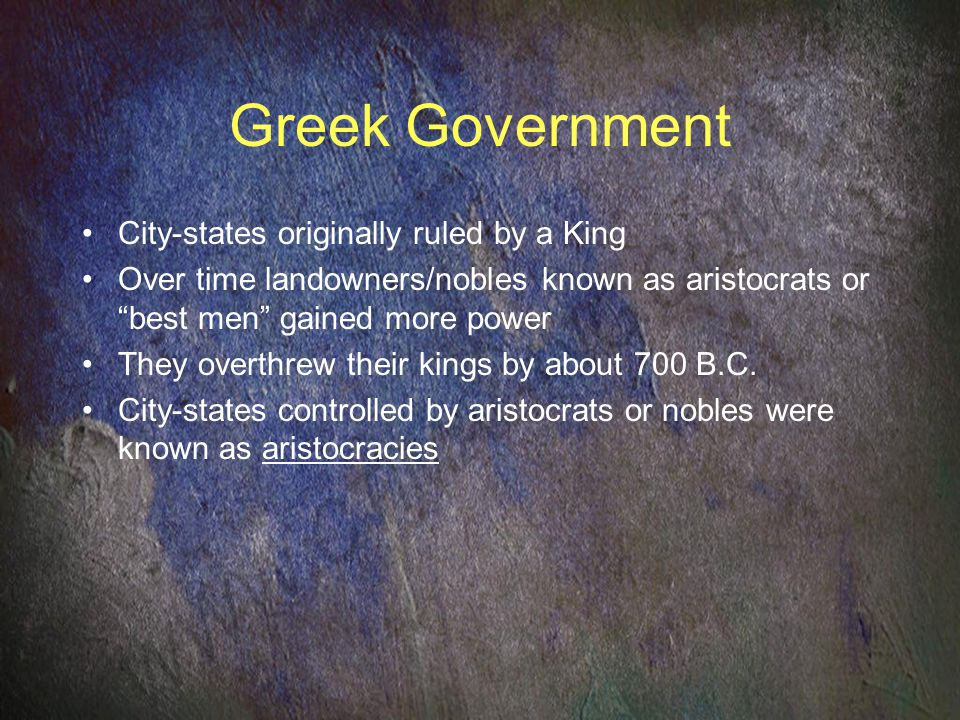 Greek Government City-states originally ruled by a King
