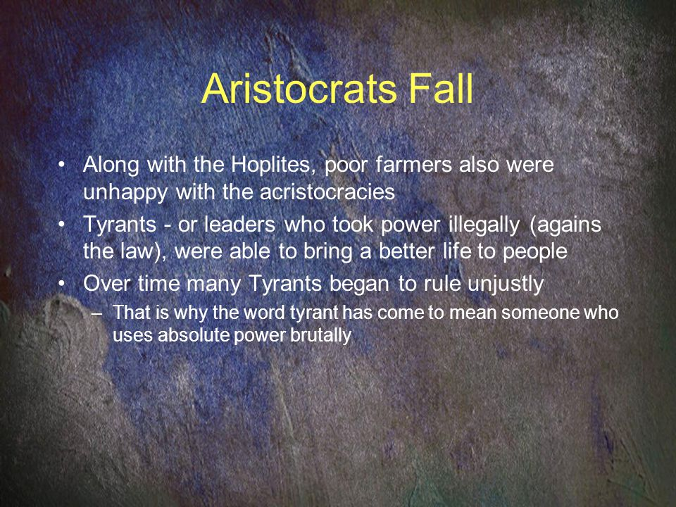 Aristocrats Fall Along with the Hoplites, poor farmers also were unhappy with the acristocracies.