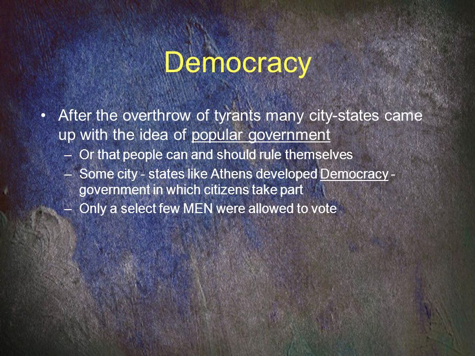 Democracy After the overthrow of tyrants many city-states came up with the idea of popular government.