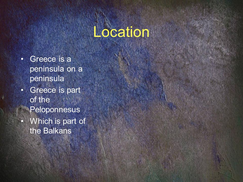 Location Greece is a peninsula on a peninsula