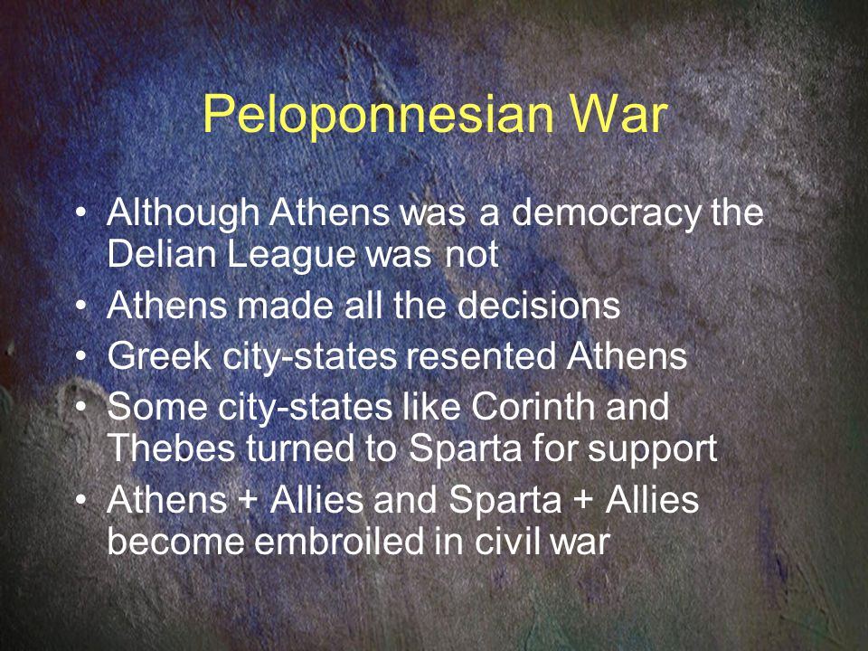 Peloponnesian War Although Athens was a democracy the Delian League was not. Athens made all the decisions.