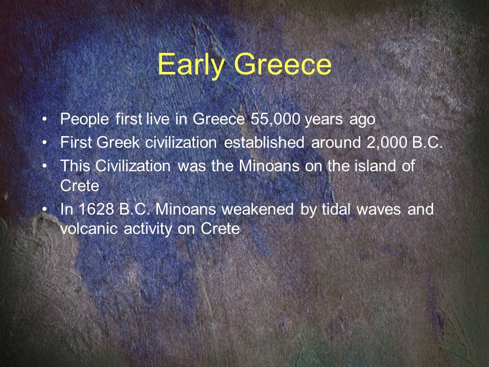 Early Greece People first live in Greece 55,000 years ago