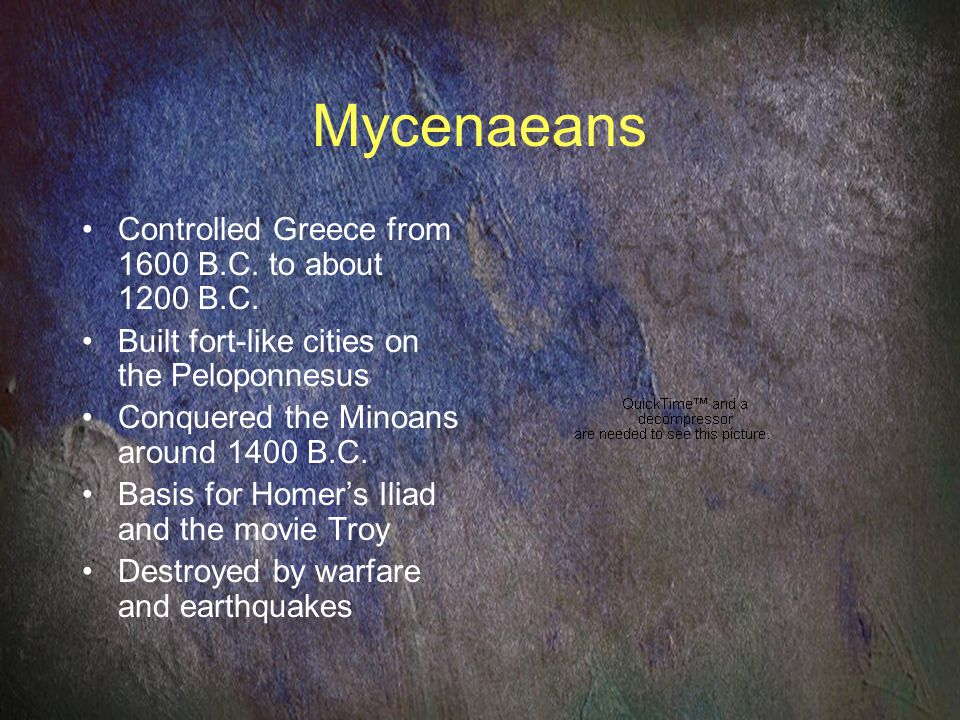 Mycenaeans Controlled Greece from 1600 B.C. to about 1200 B.C.