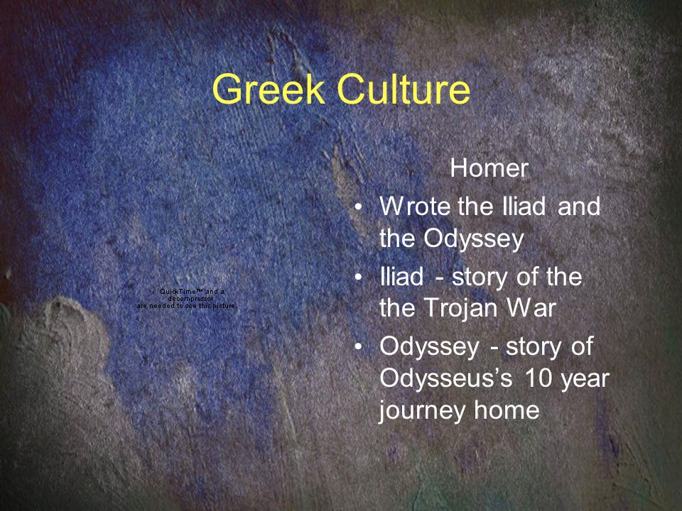 Greek Culture Homer Wrote the Iliad and the Odyssey