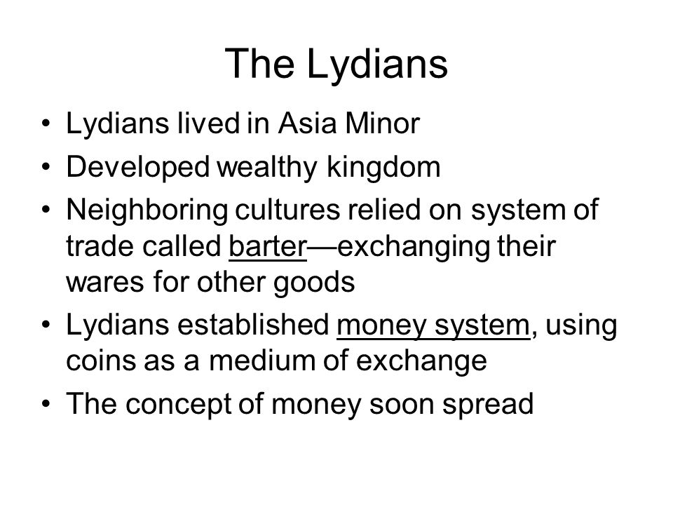The Lydians Lydians lived in Asia Minor Developed wealthy kingdom