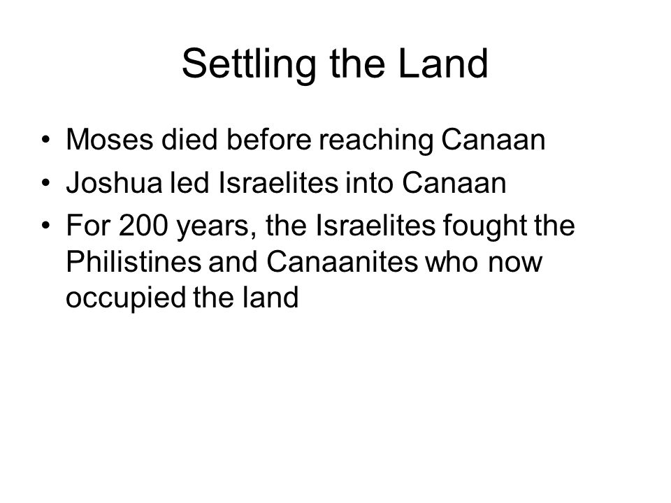 Settling the Land Moses died before reaching Canaan