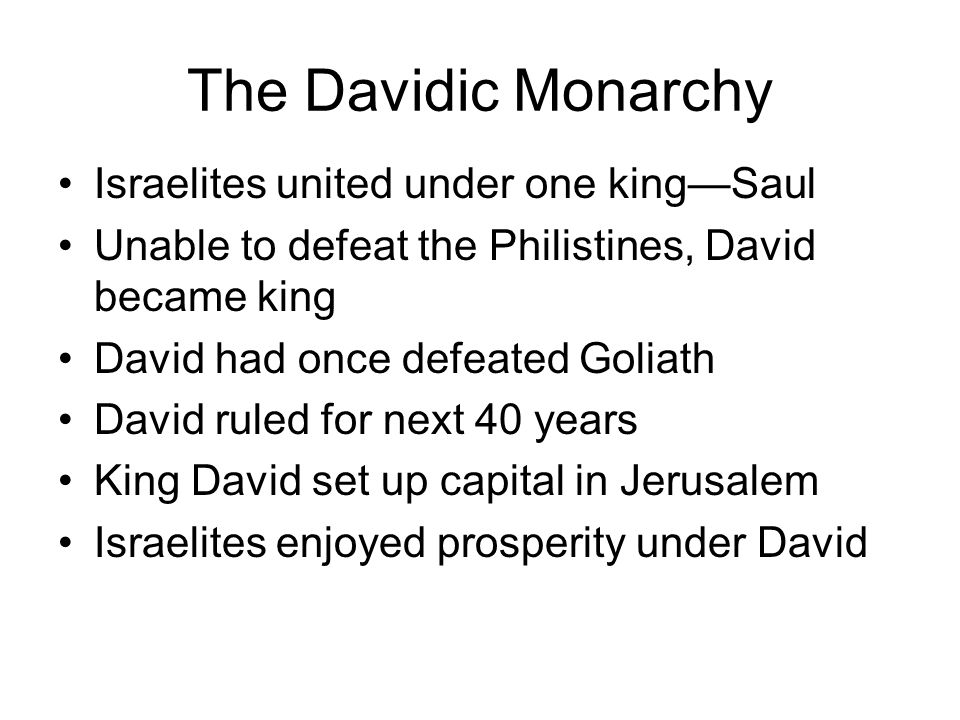 The Davidic Monarchy Israelites united under one king—Saul