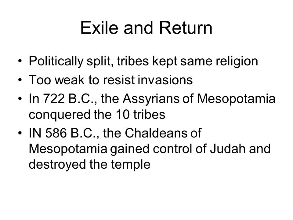 Exile and Return Politically split, tribes kept same religion
