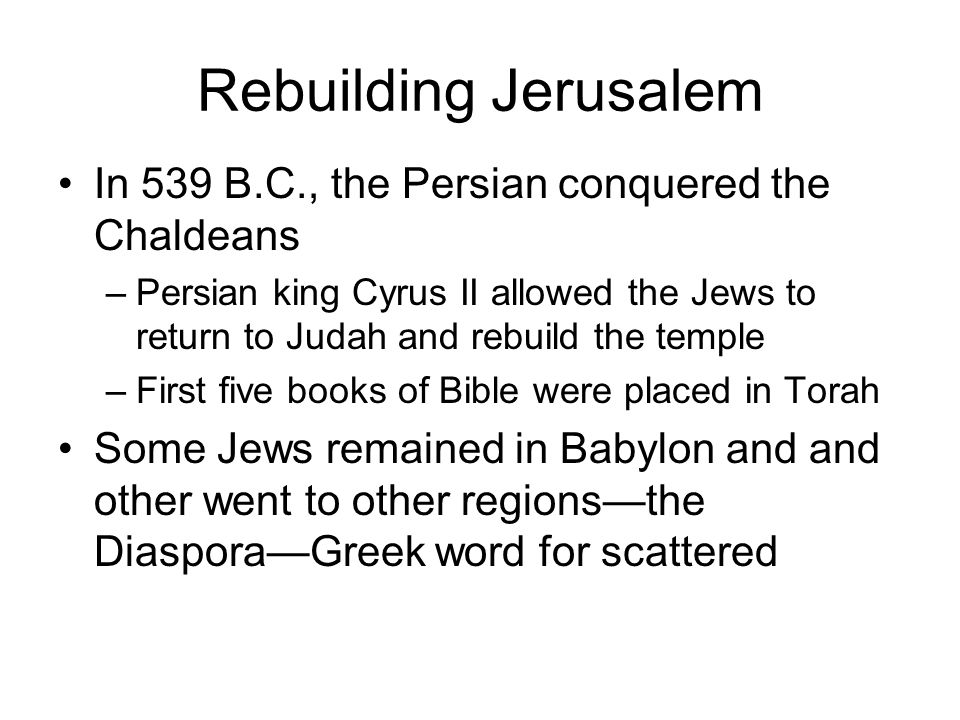 Rebuilding Jerusalem In 539 B.C., the Persian conquered the Chaldeans