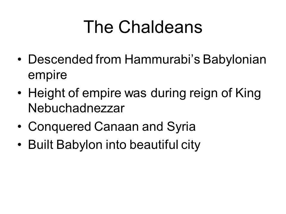 The Chaldeans Descended from Hammurabi's Babylonian empire