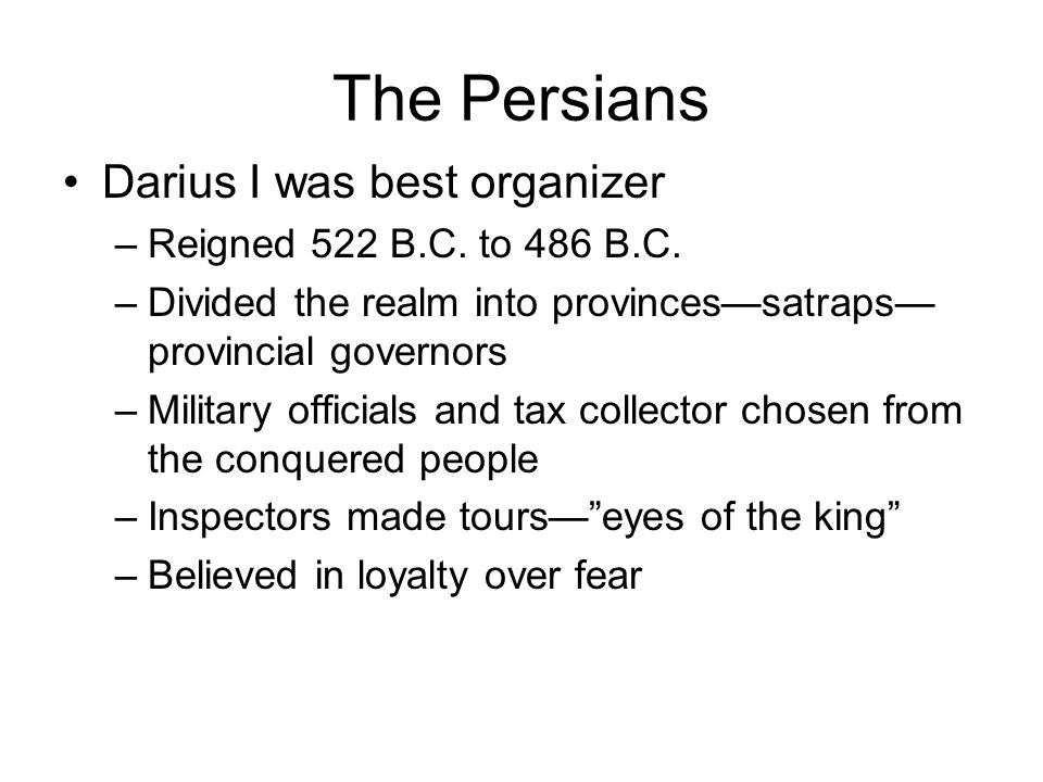 The Persians Darius I was best organizer Reigned 522 B.C. to 486 B.C.