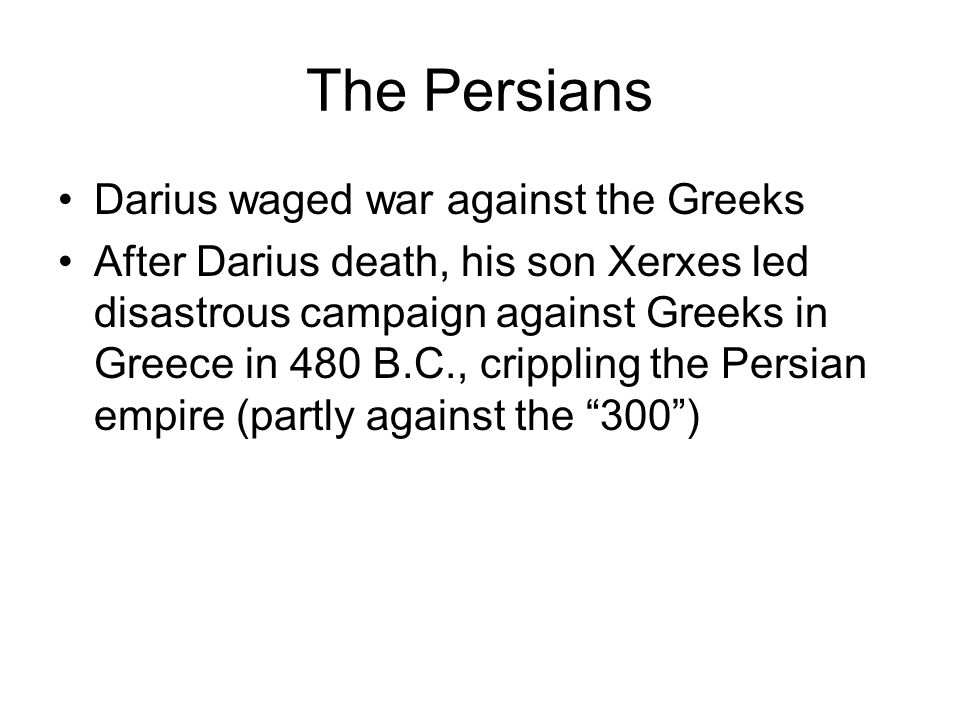 The Persians Darius waged war against the Greeks