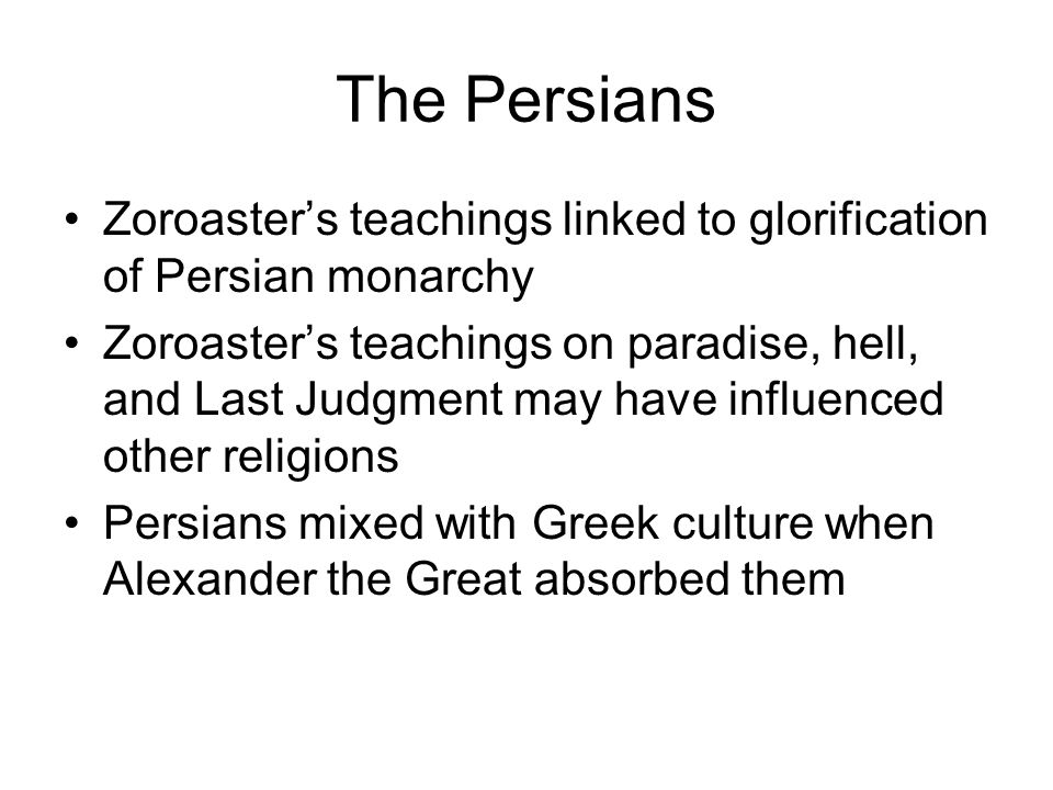The Persians Zoroaster's teachings linked to glorification of Persian monarchy.