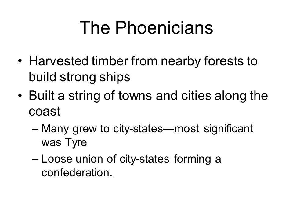 The Phoenicians Harvested timber from nearby forests to build strong ships. Built a string of towns and cities along the coast.