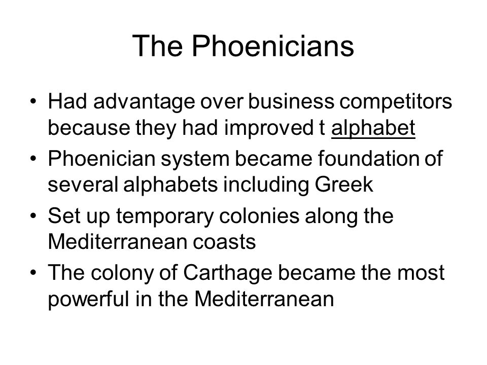 The Phoenicians Had advantage over business competitors because they had improved t alphabet.
