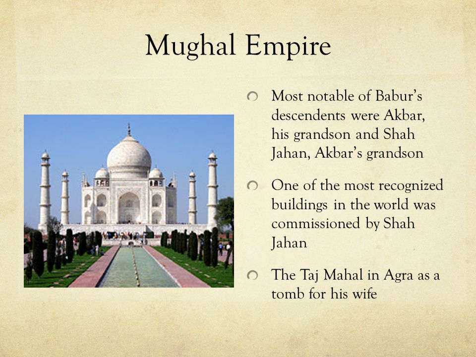 Mughal Empire Most notable of Babur's descendents were Akbar, his grandson and Shah Jahan, Akbar's grandson.