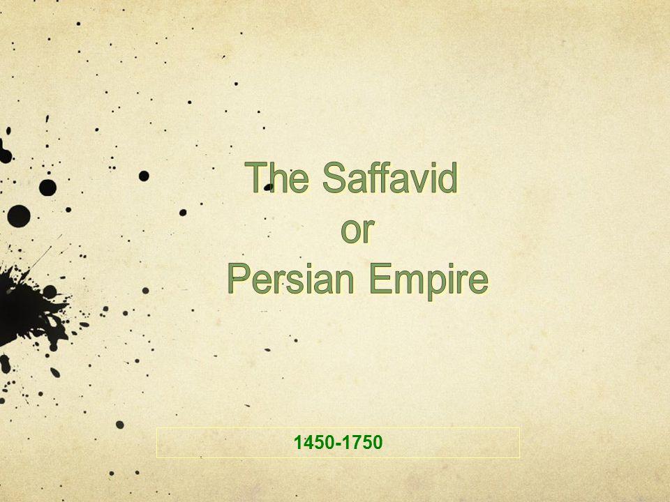 The Saffavid or Persian Empire 1450-1750