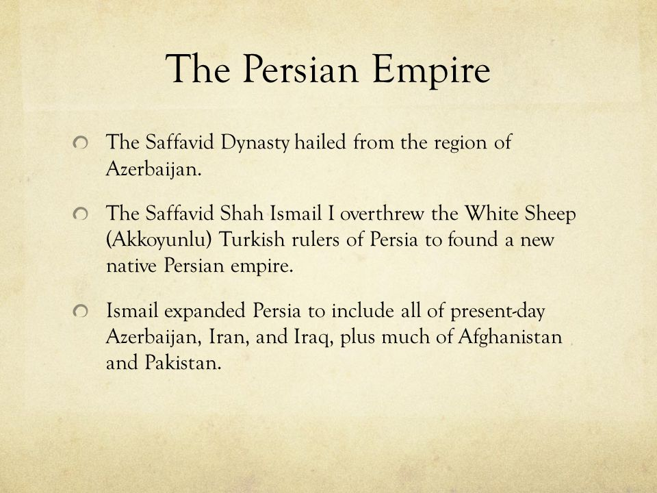 The Persian Empire The Saffavid Dynasty hailed from the region of Azerbaijan.