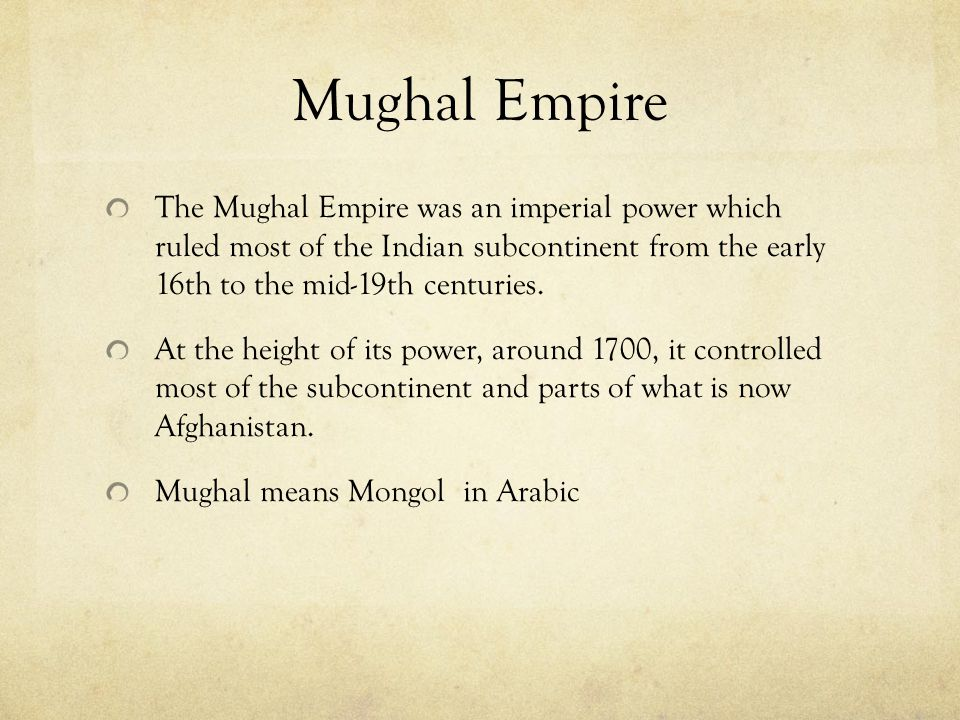 Mughal Empire The Mughal Empire was an imperial power which ruled most of the Indian subcontinent from the early 16th to the mid-19th centuries.