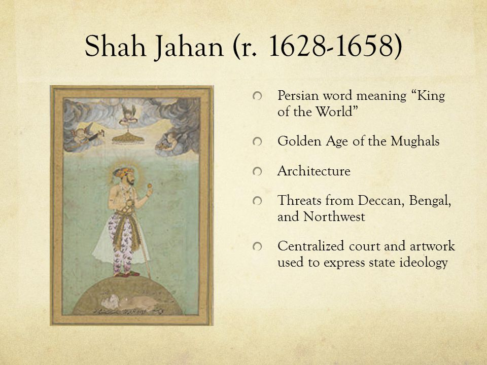 Shah Jahan (r. 1628-1658) Persian word meaning King of the World