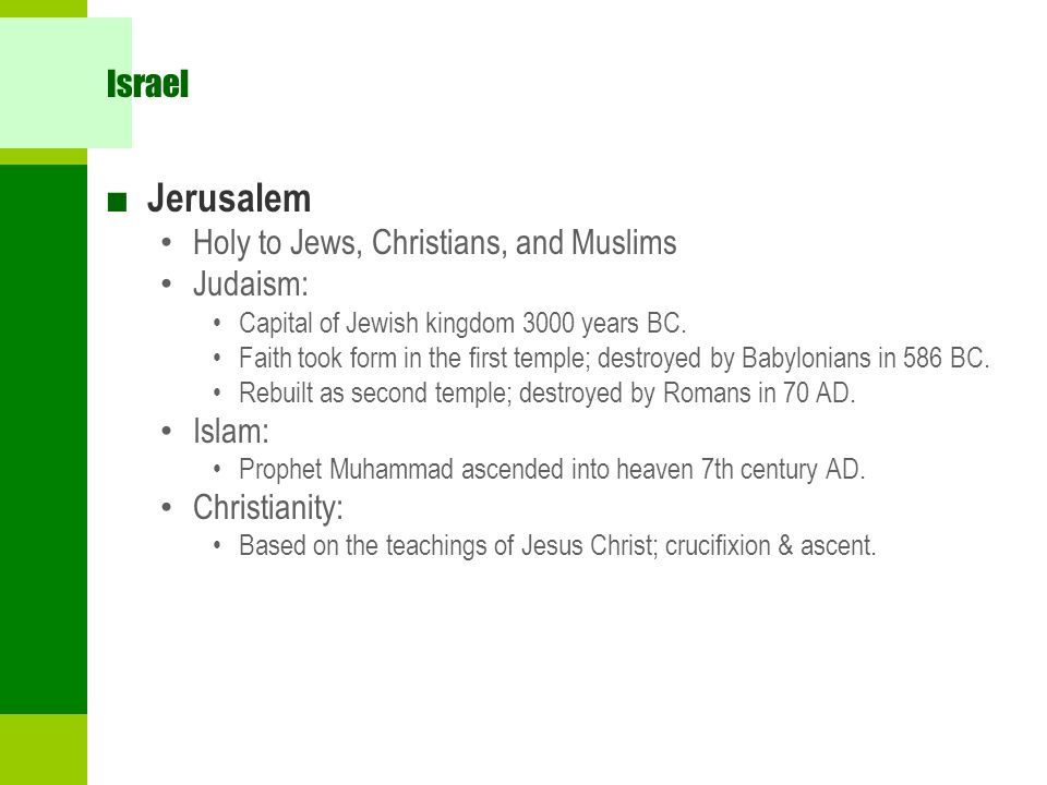 Jerusalem Israel Holy to Jews, Christians, and Muslims Judaism: Islam: