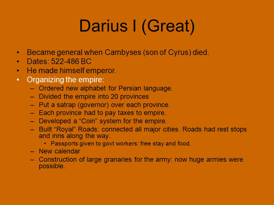 Darius I (Great) Became general when Cambyses (son of Cyrus) died.