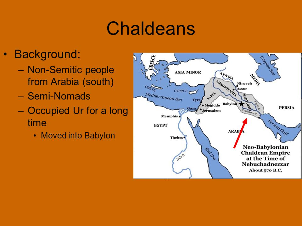 Chaldeans Background: Non-Semitic people from Arabia (south)