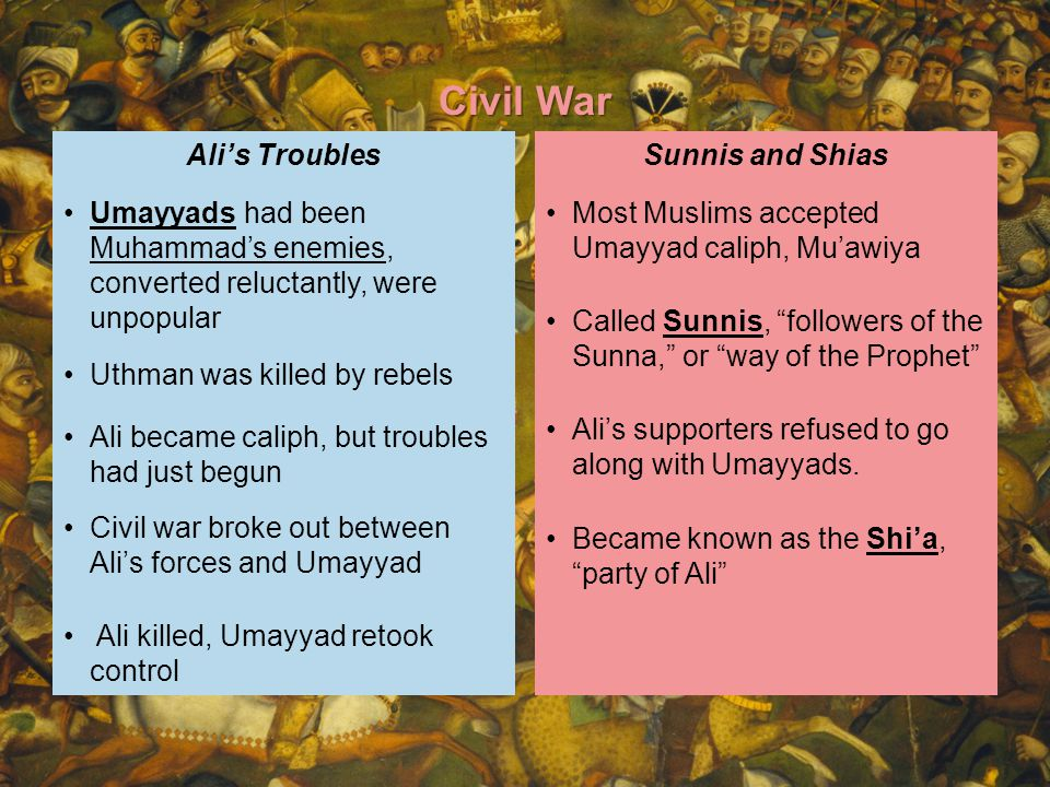 Civil War Umayyads had been Muhammad's enemies, converted reluctantly, were unpopular. Uthman was killed by rebels.