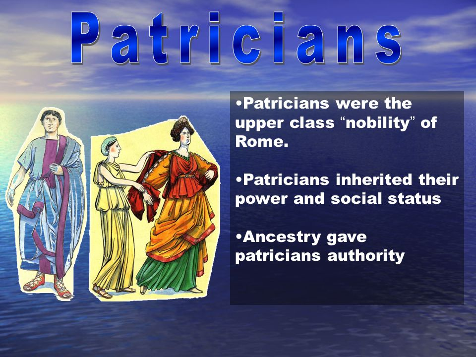 Patricians Patricians were the upper class nobility of Rome.