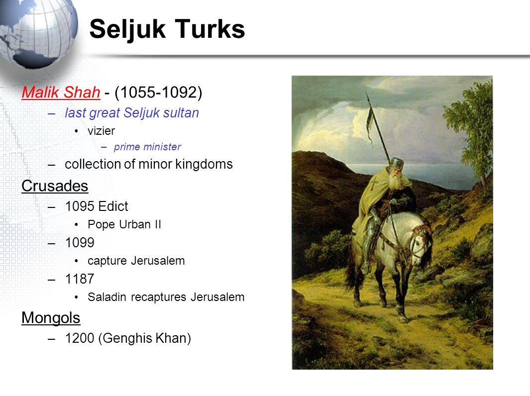 Seljuk Turks Malik Shah - (1055-1092) Crusades Mongols