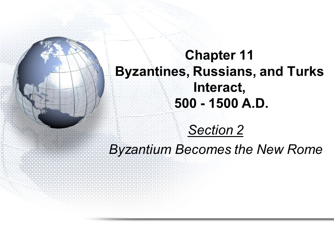 Chapter 11 Byzantines, Russians, and Turks Interact, 500 - 1500 A.D.