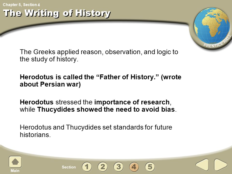 4 The Writing of History. The Greeks applied reason, observation, and logic to the study of history.