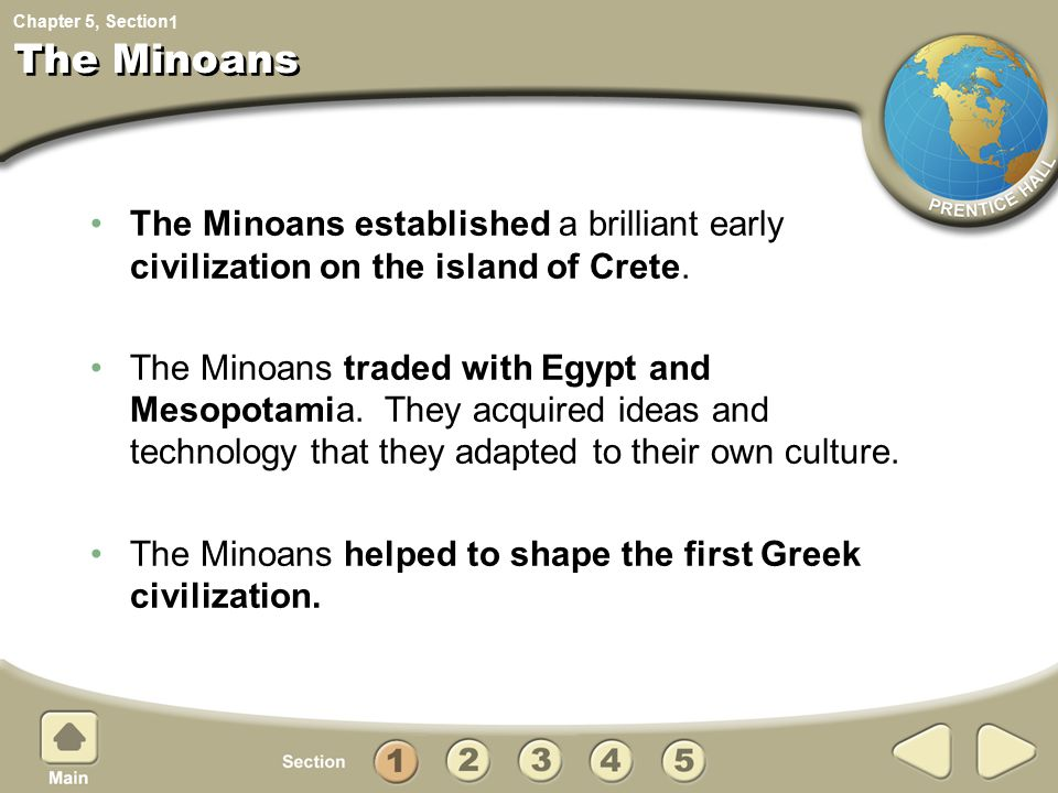 1 The Minoans. The Minoans established a brilliant early civilization on the island of Crete.