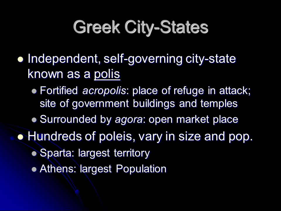 Greek City-States Independent, self-governing city-state known as a polis.