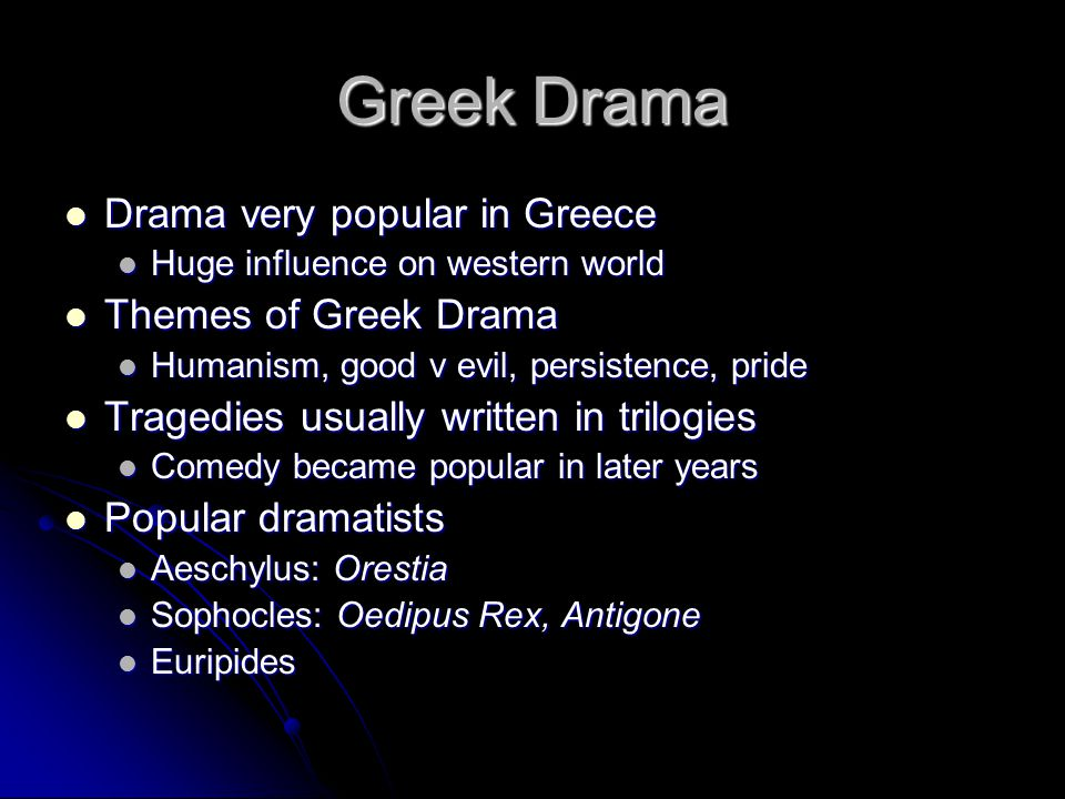 Greek Drama Drama very popular in Greece Themes of Greek Drama