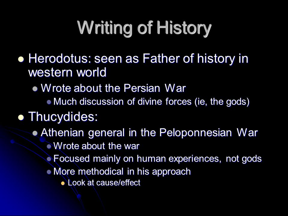 Writing of History Herodotus: seen as Father of history in western world. Wrote about the Persian War.