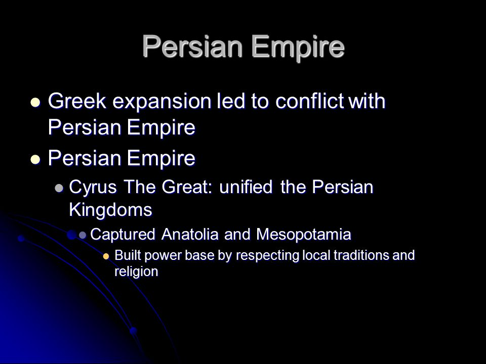 Persian Empire Greek expansion led to conflict with Persian Empire