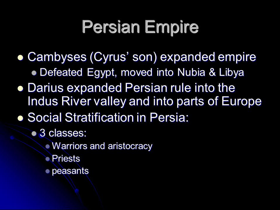 Persian Empire Cambyses (Cyrus' son) expanded empire