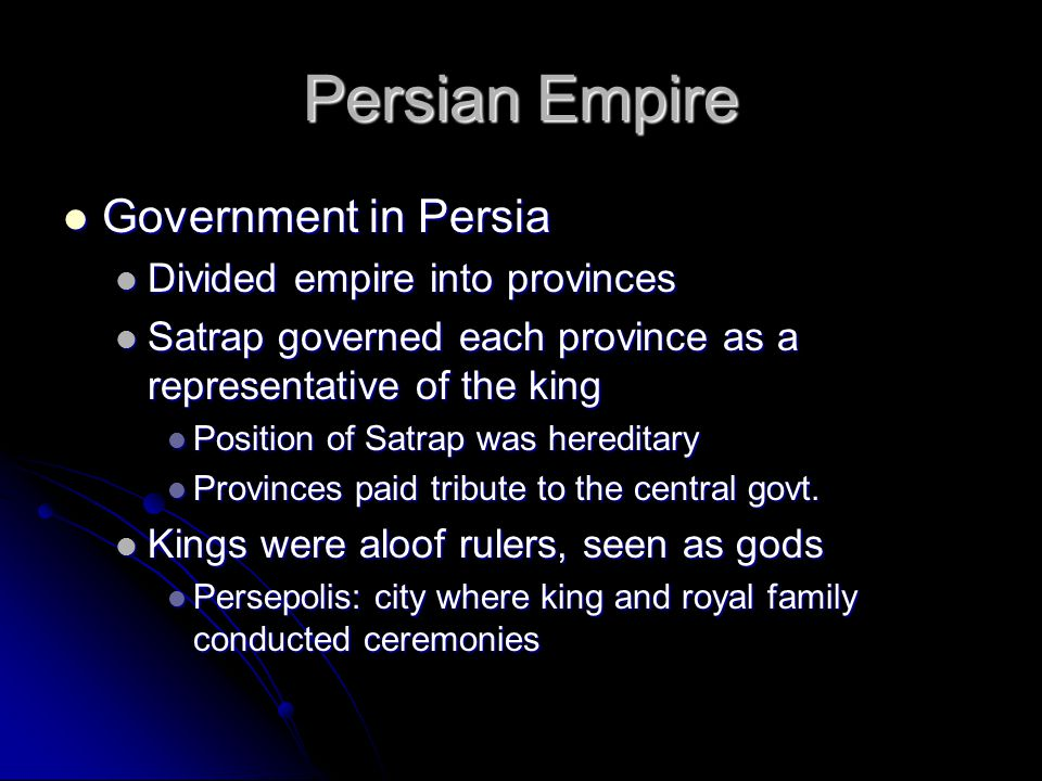 Persian Empire Government in Persia Divided empire into provinces