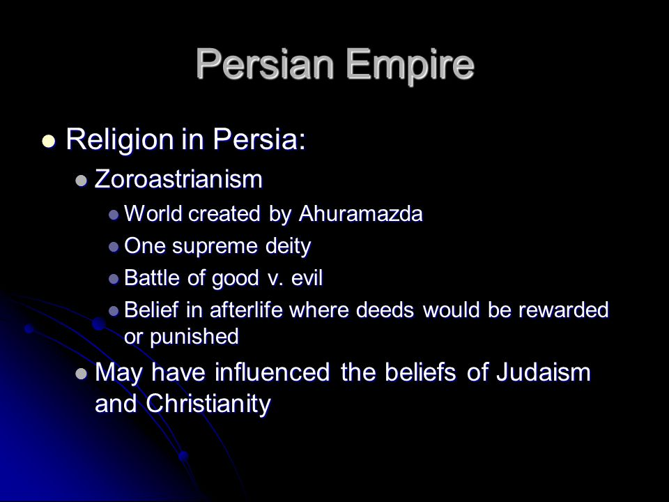 Persian Empire Religion in Persia: Zoroastrianism