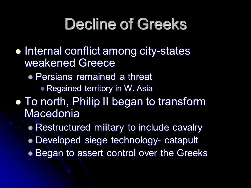 Decline of Greeks Internal conflict among city-states weakened Greece
