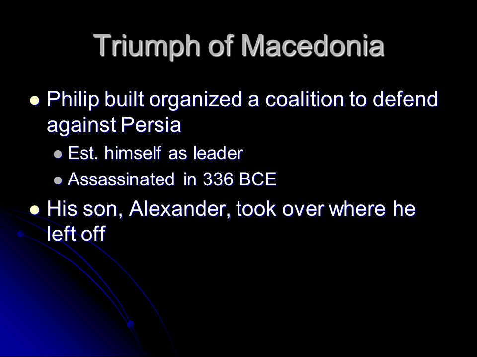 Triumph of Macedonia Philip built organized a coalition to defend against Persia. Est. himself as leader.