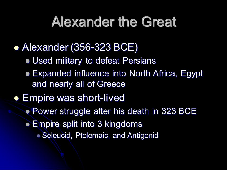 Alexander the Great Alexander (356-323 BCE) Empire was short-lived