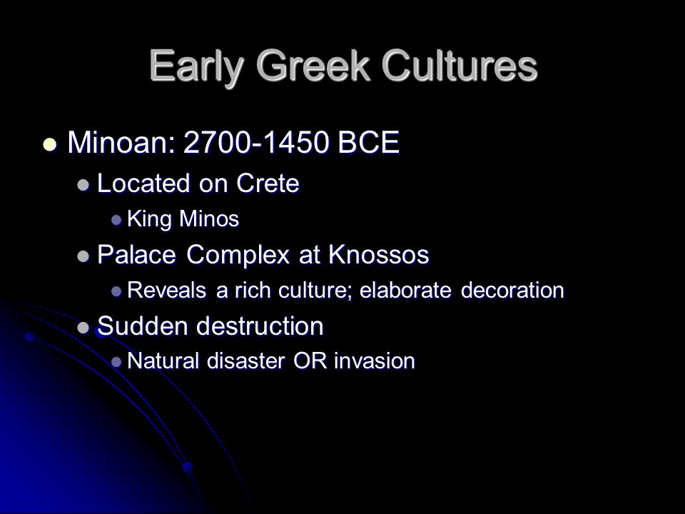 Early Greek Cultures Minoan: 2700-1450 BCE Located on Crete