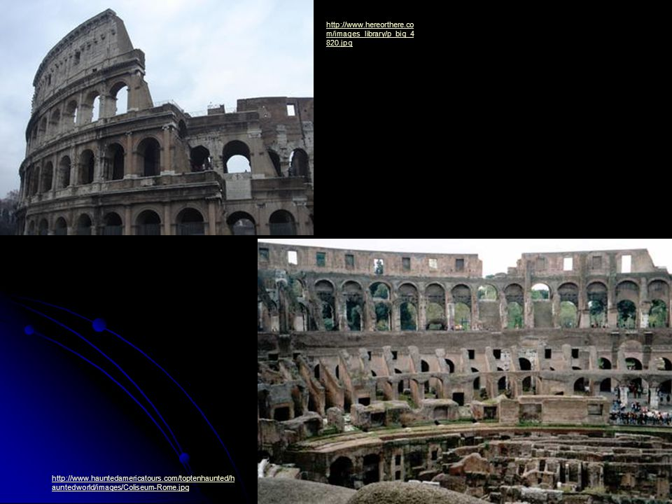 http://www.hereorthere.com/images_library/p_big_4820.jpg http://www.hauntedamericatours.com/toptenhaunted/hauntedworld/images/Coliseum-Rome.jpg.