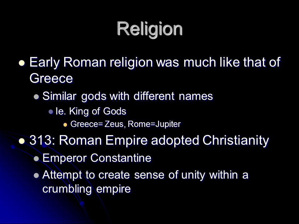 Religion Early Roman religion was much like that of Greece