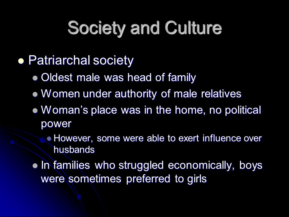 Society and Culture Patriarchal society Oldest male was head of family