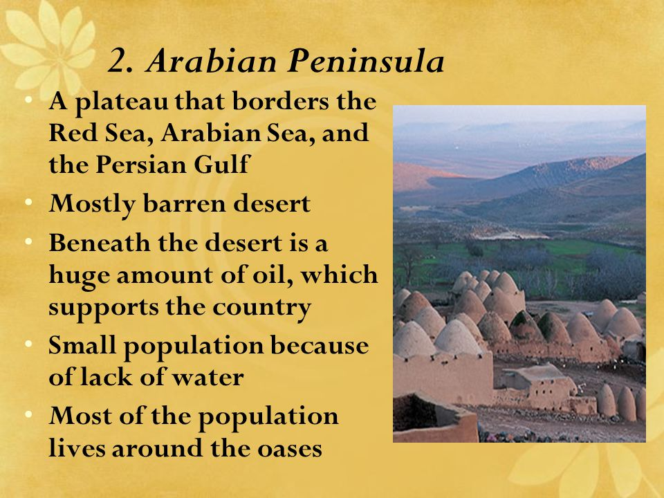 2. Arabian Peninsula A plateau that borders the Red Sea, Arabian Sea, and the Persian Gulf. Mostly barren desert.